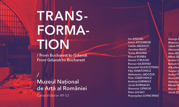TRANSFORMATION. From Bucharest to Gdansk. From Gdansk to Bucharest @ Muzeul Național de Artă al României