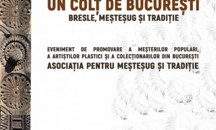 """""""Un Colț de București. Bresle, meșteșug și tradiție"""" – prima ediție @ Muzeul Național al Satului """"Dimitrie Gusti"""""""