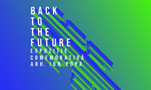 """""""Back to the Future – Expoziție comemorativă arhitect Ion Popa"""""""