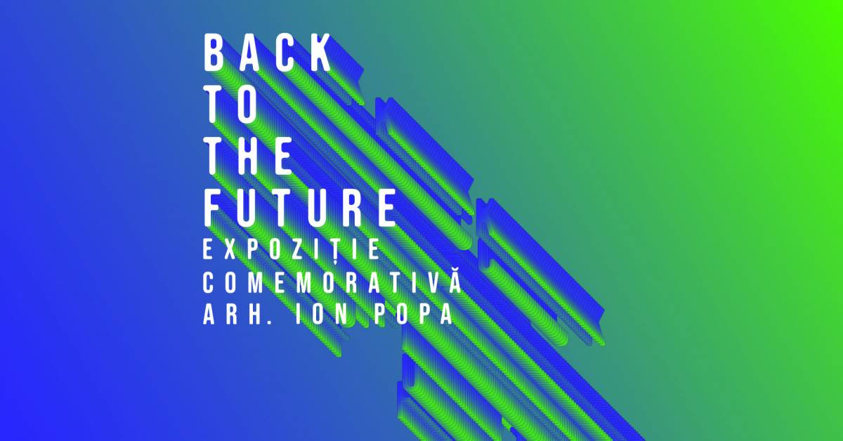 """Back to the Future – Expoziție comemorativă arhitect Ion Popa"""