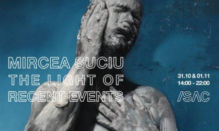 """Mircea Suciu """"The Light of Recent Events"""" @ SAC – Spaţiul de Artă Contemporană, București"""