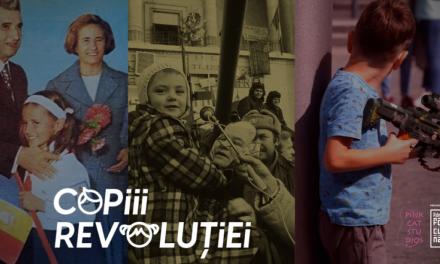 Copiii Revoluției – povești filmate cu părinții revoluționari și copiii acestora despre tranziția de la comunism la democrație
