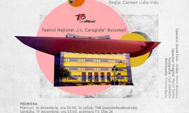 """Premiera online a filmului documentar """"1989. JURNALUL UNEI REVOLUȚII"""" produs de Teatrul Național """"I. L. Caragiale"""" din București și realizat de Carmen Lidia Vidu"""