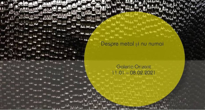 Despre metal și nu numai @ Galeria Orizont, BUcurești