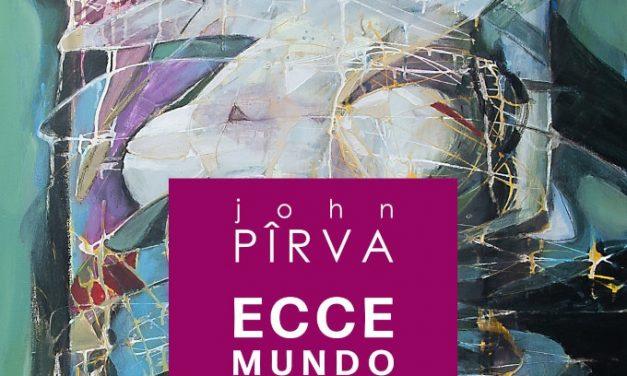 """Expoziție John Pîrva """"ECCE MUNDO"""" @ Galeria Națională de Artă """"FORMA"""", Deva"""