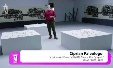 "Ciprian Paleologu – Proiectul UMAN. Etapa 11, ""Și apoi…"" la MNAC"
