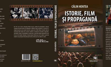 """Apariție editorială """"Istorie, Film și Propagandă"""" de Călin Hentea la Editura Militară, 2020"""