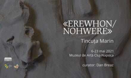 """Expoziţie Tincuța Marin""""EREWHON/NOHWERE"""" @ Muzeul de Artă Cluj-Napoca"""