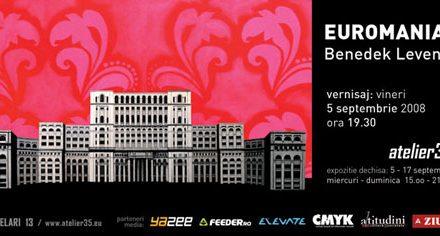 """Benedek Levente """"Euromaniac"""" @ Atelier 35 Bucuresti"""