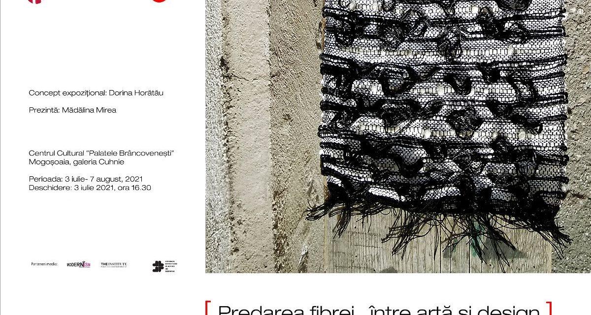 """expoziția """"Predarea fibrei, în artă și design"""" coordonată de Dorina Horătău @ Galeria Cuhnia – Centrul Cultural Palatele Brâncovenești de la Porțile Bucureștiului – Mogoșoaia"""