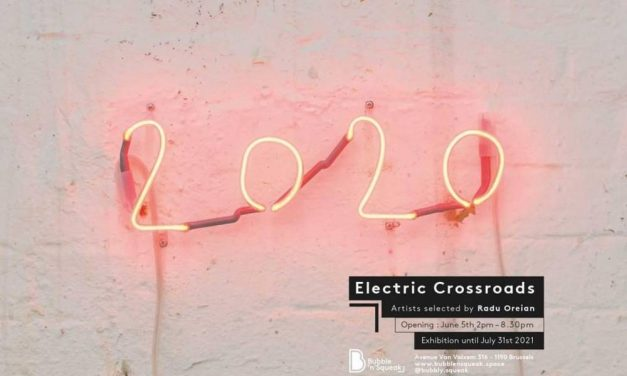 """Group exhibition """"Electric Crossroads"""" @ BUBBLE'N'SQUEAK Brussels"""