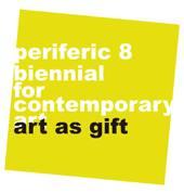 """""""Periferic"""" Bienala de Arta Contemporana: Art as Gift / Arta ca Dar"""