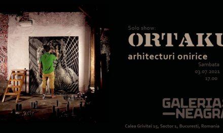 ORTAKU solo show: Arhitecturi onirice @ Galeria Neagră, București