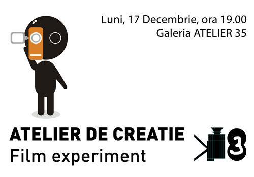 Atelierul de Creatie FILM EXPERIMENT @ Atelier 35, Bucuresti