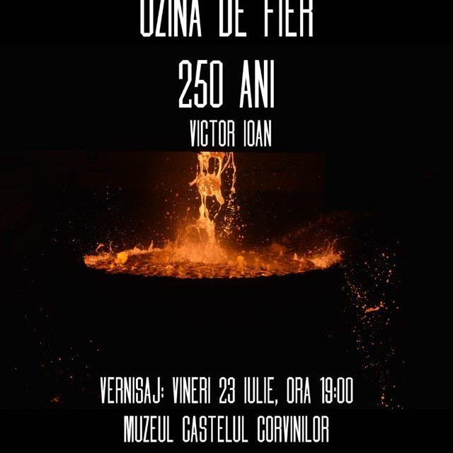 """Expoziție de Fotografie IOAN VICTOR """"Uzina de Fier, 250 de ani"""" @ Muzeul Castelul Corvinilor"""
