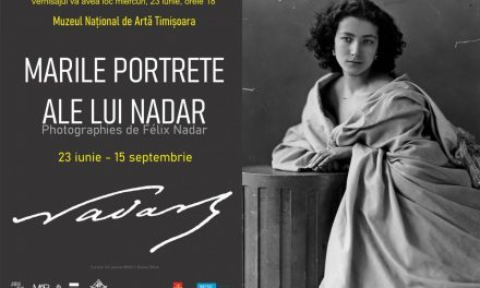 Marile portrete ale lui Nadar @ Muzeul Național de Artă din Timișoara