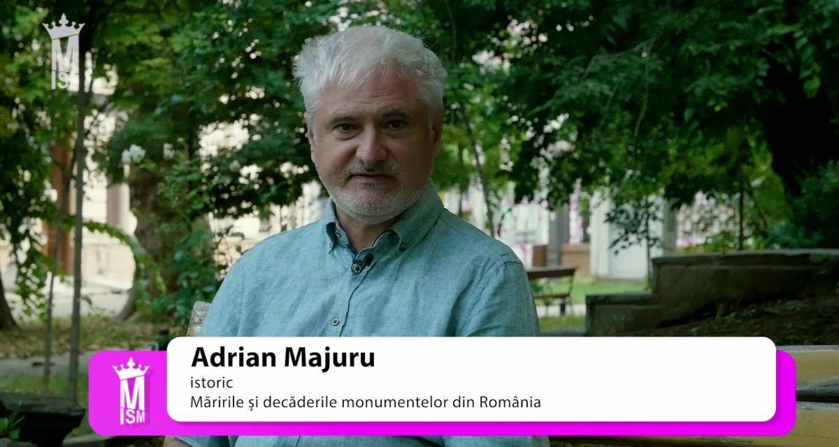 Adrian Majuru – Măririle și decăderile monumentelor din România