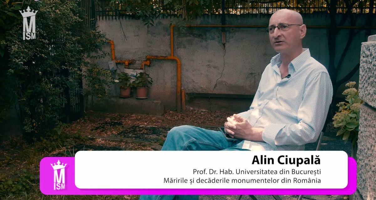 Alin Ciupală – Măririle și decăderile monumentelor din România
