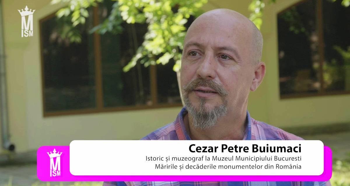 Cezar Buiumaci – Măririle și decăderile monumentelor din România