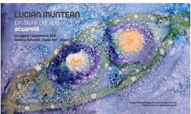 """Picătura de apă – expoziție de acuarelă – Lucian Muntean @ Grădina Botanică """"Vasile Fati"""" din Jibou"""