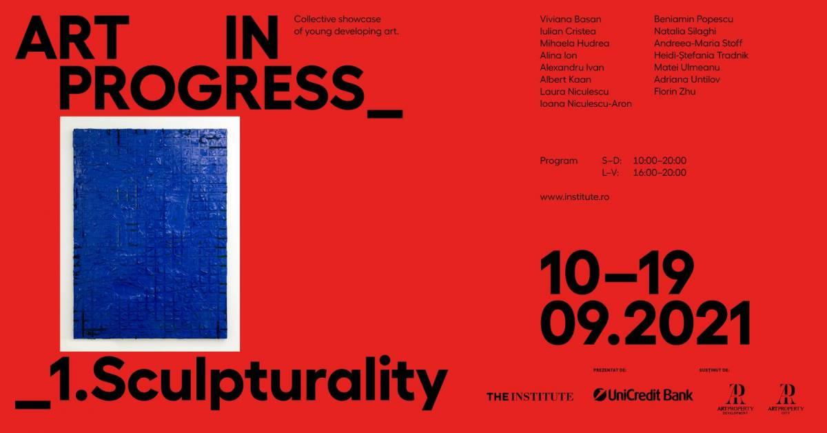 Art in Progress_1. Sculpturality @ Spațiul The Institute