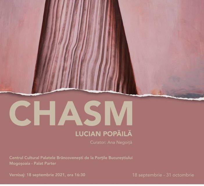 """Expoziția solo LUCIAN POPĂILĂ """"CHASM"""" @ Centrul Cultural Palatele Brâncovenești de la Porțile Bucureștiului – Mogoșoaia"""
