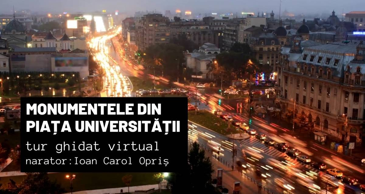 Monumentele din Piața Universității – Tur ghidat virtual  Măririle și decăderile monumentelor din România
