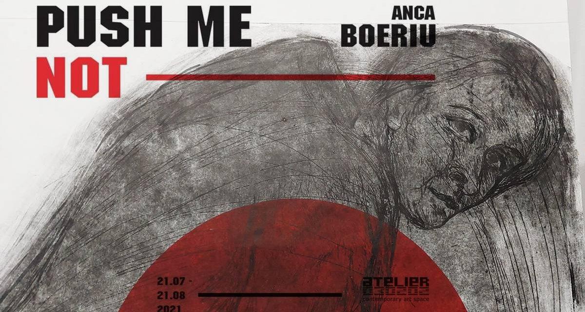 Push Me Not – Anca Boeriu @ ATELIER 030202, 2021