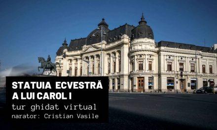 Statuia Ecvestră a lui Carol I – Tur virtual / Măririle și decăderile monumentelor din România