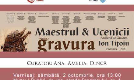 """Expoziție de gravură """"Maestrul și ucenicii – Atelierul de gravură Ion Tițoiu""""  @ Muzeul Dunării de Jos din Călărași"""